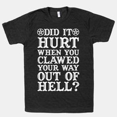 Did It Hurt When You Clawed Your Way... | T-Shirts, Tank Tops, Sweatshirts and Hoodies | HUMAN