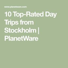 10 Top-Rated Day Trips from Stockholm | PlanetWare