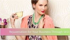 REJUVENATION FOR YOUR #BUSINESS THROUGH #SEO - A makeover is often a way for women to start fresh and uplift themselves; the physical changes have positive effects on the emotional part of the woman.