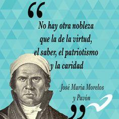 """""""No hay otra nobleza que la de la virtud, el saber, el patriotismo y la caridad"""""""