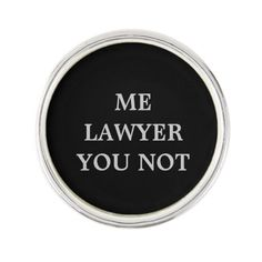 Lawyer Lapel Pin with humor http://www.zazzle.com/lawyer_lapel_pin_with_humor-256760043766259162?rf=238756979555966366&tc=PtMPrssFMSLawGft Lapel Pin for lawyers: Me Lawyer, You Not. Great gift!