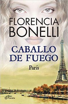 Caballo de fuego 1. París (Spanish Edition) - Kindle edition by Florencia Bonelli. Literature & Fiction Kindle eBooks @ Amazon.com.