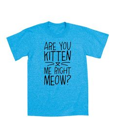 Look what I found on #zulily! Turquoise Are You Kitten Me Right Meow Tee - Toddler & Girls by KidTeeZ #zulilyfinds