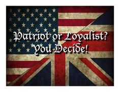 Patriot or Loyalist? You Decide!