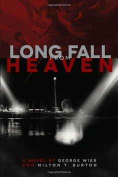 """Long Fall From Heaven""  ***  George Wier and Milton T. Burton  (2013)"