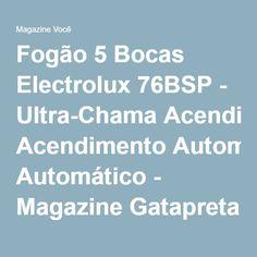 Fogão 5 Bocas Electrolux 76BSP - Ultra-Chama Acendimento Automático - Magazine Gatapreta