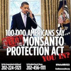 This is an online petition you can sign, in case you can't get through. Food Democracy Now | Tell President Obama to veto the Monsanto Protection Act!