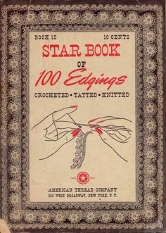 Star Book of 100 Edgings * Crocheted * Tatted * Knitted, Book No. 18, published 1942 by The American Thread Company.  Includes patterns for 100 beautiful edgings, motifs and medallions suitable for doilies, scarfs, towels, window shades, bedspreads, lingerie, handkerchiefs and children's wear. Also contains instructions for Altar Laces in Filet crochet, plus 5 knitted edgings, 6 hairpin lace edgings and 6 tatted patterns, including Tatted Wedding Cake Lace.