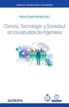 Ciencia, tecnología y sociedad en los estudios de ingeniería. Sign. T 37 CIE. http://encore.fama.us.es/iii/encore/record/C__Rb2713462?lang=spi