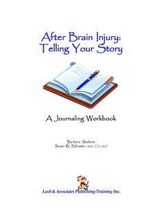 After Brain Injury Telling Your Story, A Journaling Workbook, http://www.amazon.com/dp/1931117527/ref=cm_sw_r_pi_awd_V0a8rb1C5KHE6