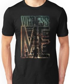 Witness me - Mad Max: Fury road Unisex T-Shirt
