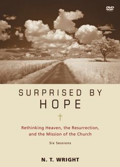 Surprised by Hope: Rethinking Heaven, the Resurrection, and the Mission of the Church by N.T. Wright