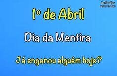"""1º de Abril - Dia da Mentira Visite o blog """"Reflexões Para Todos"""" e encontre lindas mensagens (clique na imagem)."""