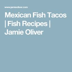 Mexican Fish Tacos | Fish Recipes | Jamie Oliver