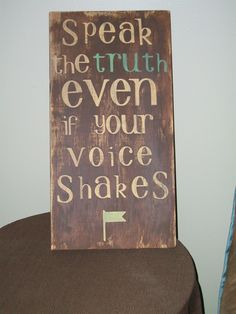 Quote: Speak the truth even if your voice shakes