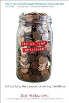 Amazon.com: Saving for Retirement without Living Like a Pauper or Winning the Lottery (9780132271905): Gail MarksJarvis: Books