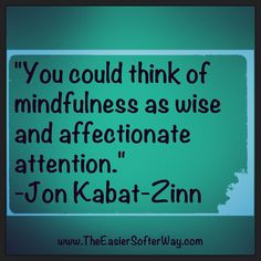 you could think of mindfullness as...