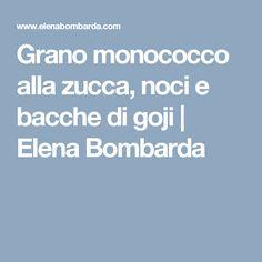 Grano monococco alla zucca, noci e bacche di goji | Elena Bombarda