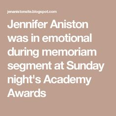 Jennifer Aniston was in emotional during memoriam segment at Sunday night's Academy Awards
