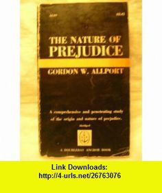 The Nature of Prejudice Gordon W. Allport ,   ,  , ASIN: B000LKW9R6 , tutorials , pdf , ebook , torrent , downloads , rapidshare , filesonic , hotfile , megaupload , fileserve