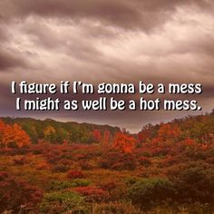 I know that's right! #hotmess