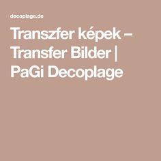 Transzfer képek – Transfer Bilder | PaGi Decoplage