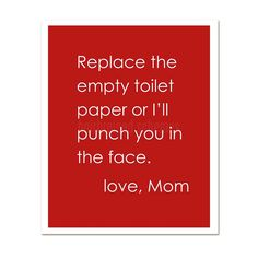 Replace the empty toilet paper! I've never said this in connection with the bleeping empty toilet paper roll! Love Your Wife, Love Mom, Bathroom Humor, Guys Bathroom, Bathrooms, Bathroom Wall, Bathroom Ideas, Architecture Design, Thing 1