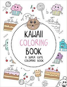 Kawaii Coloring Book A Super Cute Manga Anime And Japanese Books For Adults Teens Tweens Kids