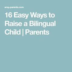 16 Easy Ways to Raise a Bilingual Child   Parents