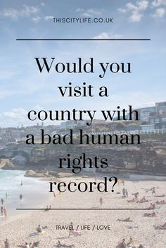 Human rights or the perfect holiday - not a question you usually ask yourself. I consider: Would you visit a country with a bad human rights record?