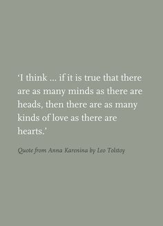 As many minds as there are heads, than as many loves as there are hearts. Anna Karenina