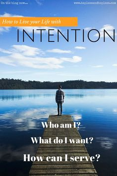 How to Live with Intention | Hapless + Hopeless How to find your purpose, be happy and content with life. Find happiness in the little things and through small changes to your outlook on life and your routine. Change yout outlook #positivity #livepositively