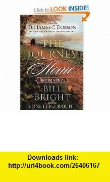 The Journey Home  Finishing with Joy Bill Bright, James C. Dobson , ISBN-10: 0785261699  ,  , ASIN: B000ENBPSY , tutorials , pdf , ebook , torrent , downloads , rapidshare , filesonic , hotfile , megaupload , fileserve