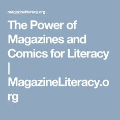 The Power of Magazines and Comics for Literacy | MagazineLiteracy.org