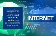 Série Boas Práticas em Segurança #2. Conheça as Melhores práticas no gerenciamento de internet