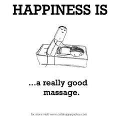 Happiness is, a really good massage. - Cute Happy Quotes