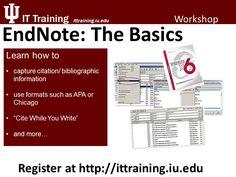 EndNote: The Basics Register now at http://www.ittraining.iu.edu