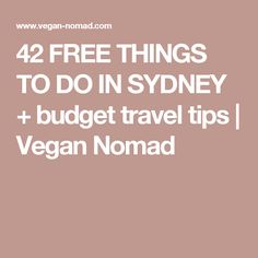 42 FREE THINGS TO DO IN SYDNEY + budget travel tips | Vegan Nomad
