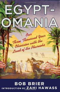 Egyptomania: Our Three Thousand Year Obsession with the Land of the Pharaohs by Bob Brier,http://www.amazon.com/dp/1137278609/ref=cm_sw_r_pi_dp_H1Pgtb1AM9TBAKQ0