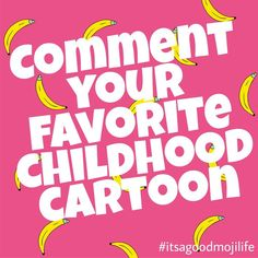 Comment your favorite childhood cartoon.