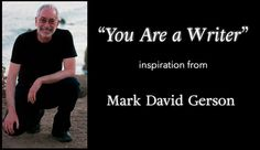 """""""You Are a Writer"""" - Inspiration for Writers from Mark David Gerson"""