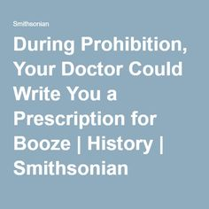 During Prohibition, Your Doctor Could Write You a Prescription for Booze | History | Smithsonian