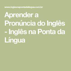 Aprender a Pronúncia do Inglês - Inglês na Ponta da Língua