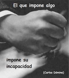 """El blog de Carlos Dómine: """"El que impone algo, impone su incapacidad"""" (Carlos Dómine)"""