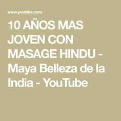 10 AÑOS MAS JOVEN CON MASAGE HINDU - Maya Belleza de la India - YouTube