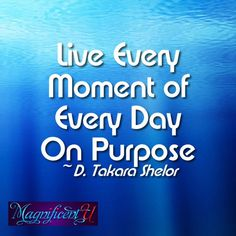 Live every moment of every day on purpose! In this world full of constant distractions people vying for your time and attention and the time suck that is social media remember to live every moment on purpose. If you have something you wish to accomplish then accomplish it. If you want to stay in touch with your friends (in person not only virtually) then make the effort to reach out and schedule some time. Take time for the things that matter: family friends self-care rest. And be sure to…