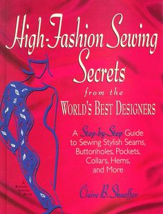 High-Fashion Sewing Secrets from the World's Best Designers: Step-By-Step Guide to Sewing Stylish Seams, Buttonholes, Pockets, Collars, Hems and More (Rodale Sewing Book) by Claire B. Shaeffer http://www.amazon.com/dp/0875967175/ref=cm_sw_r_pi_dp_DuxIub11YTY06