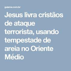 Jesus livra cristãos de ataque terrorista, usando tempestade de areia no Oriente Médio