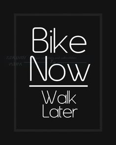 This bicycle quote art is called Bike Now, Walk Later . The bike quote art is a photo print. The bike print is available in different sizes. The quote art print is not framed or matted. Bicycle Quotes, Cycling Quotes, Cycling Art, Cycling Bikes, Road Bikes, Cycling Jerseys, Art Prints Quotes, Typography Prints, Quote Art