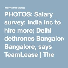 Salary survey: India Inc to hire more; Delhi dethrones Bangalore.
